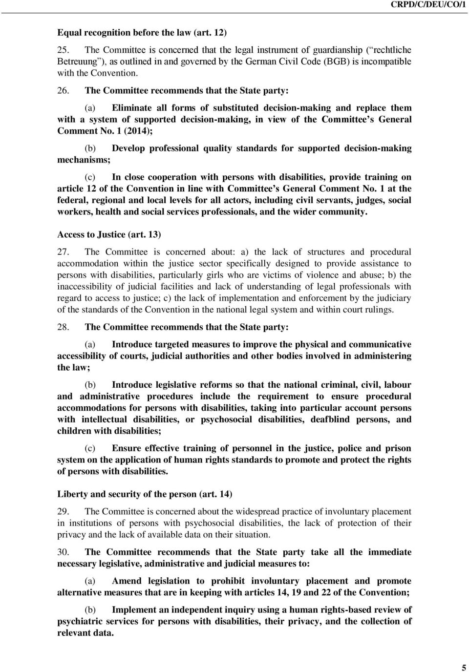 The Committee recommends that the State party: (a) Eliminate all forms of substituted decision-making and replace them with a system of supported decision-making, in view of the Committee s General