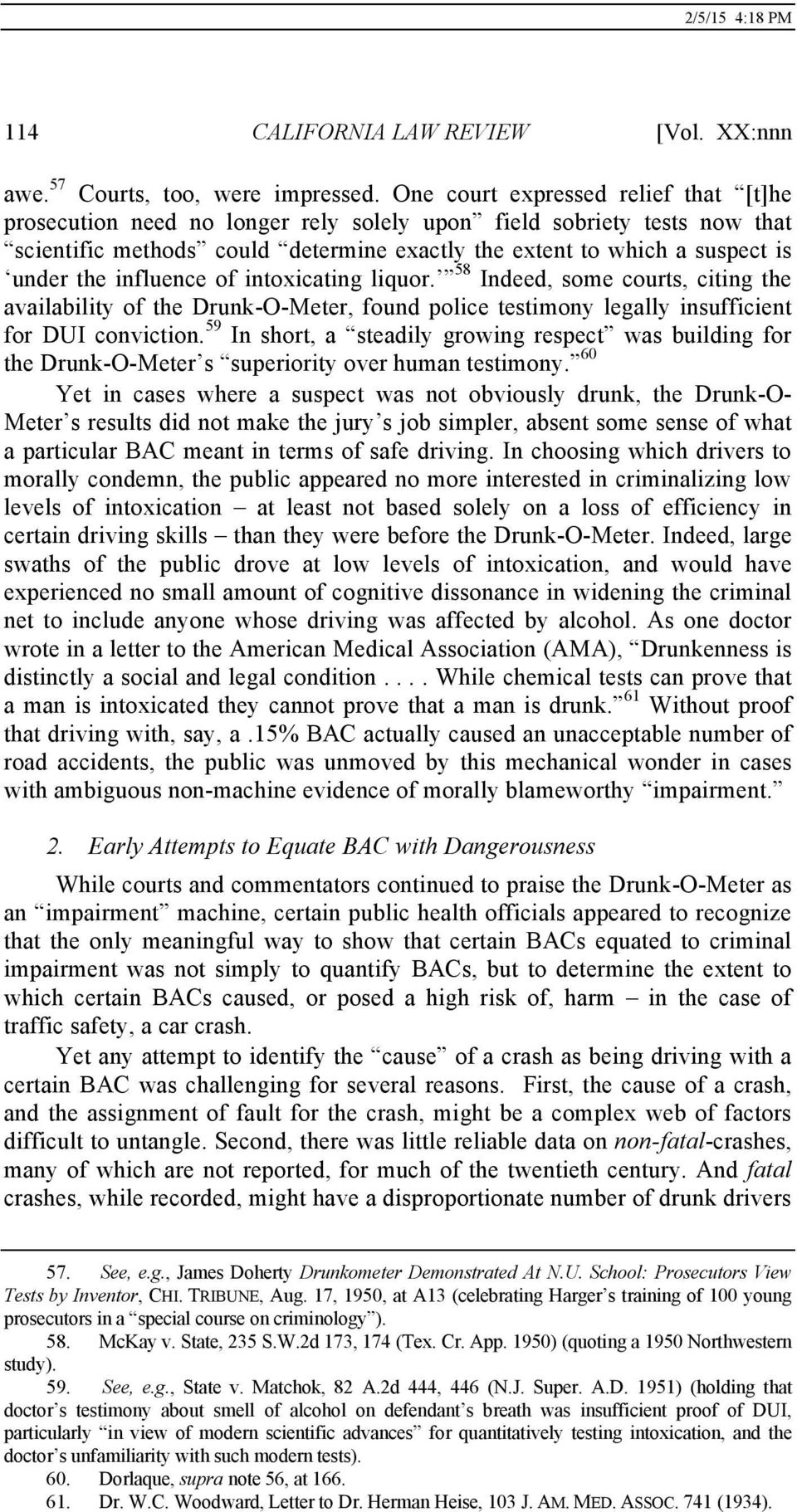 influence of intoxicating liquor. 58 Indeed, some courts, citing the availability of the Drunk-O-Meter, found police testimony legally insufficient for DUI conviction.