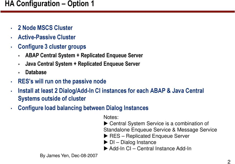 for each ABAP & Java Central Systems outside of cluster Configure load balancing between Dialog Instances, Dec-08-2007 Notes: Central System