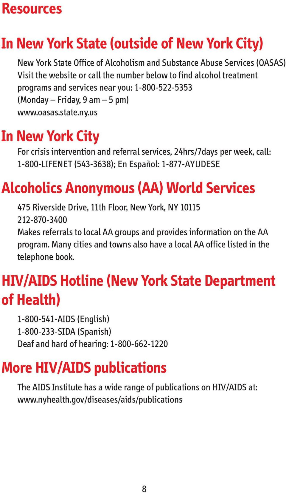 us In New York City For crisis intervention and referral services, 24hrs/7days per week, call: 1 800 LIFENET (543 3638); En Español: 1 877 AYUDESE Alcoholics Anonymous (AA) World Services 475