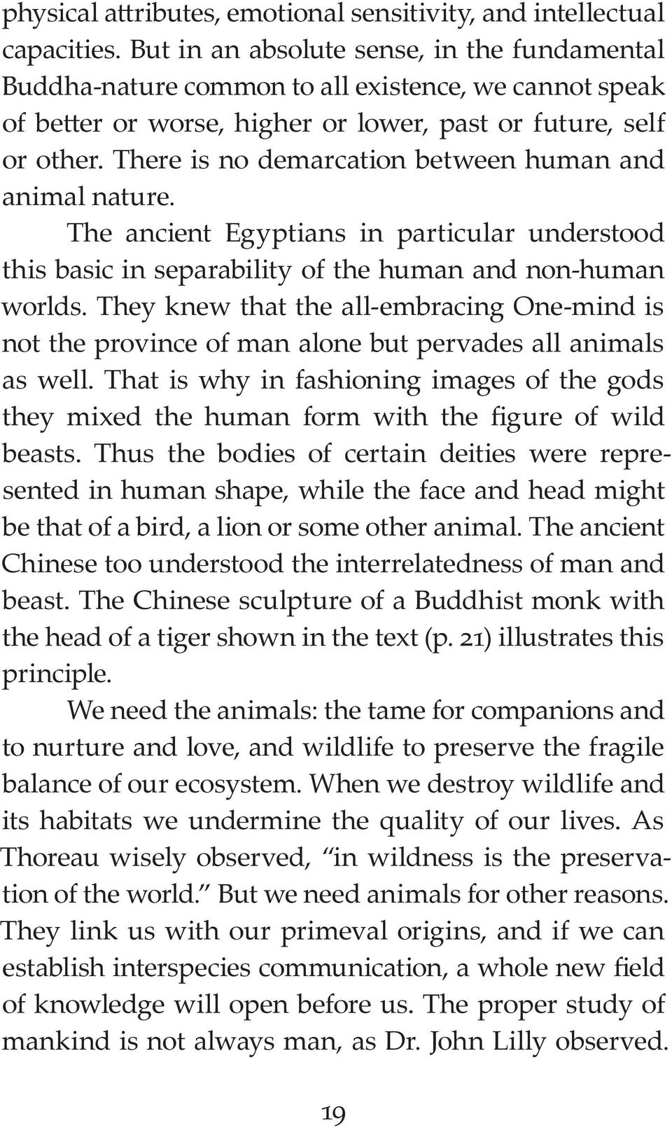 There is no demarcation between human and animal nature. The ancient Egyptians in particular understood this basic in separability of the human and non-human worlds.