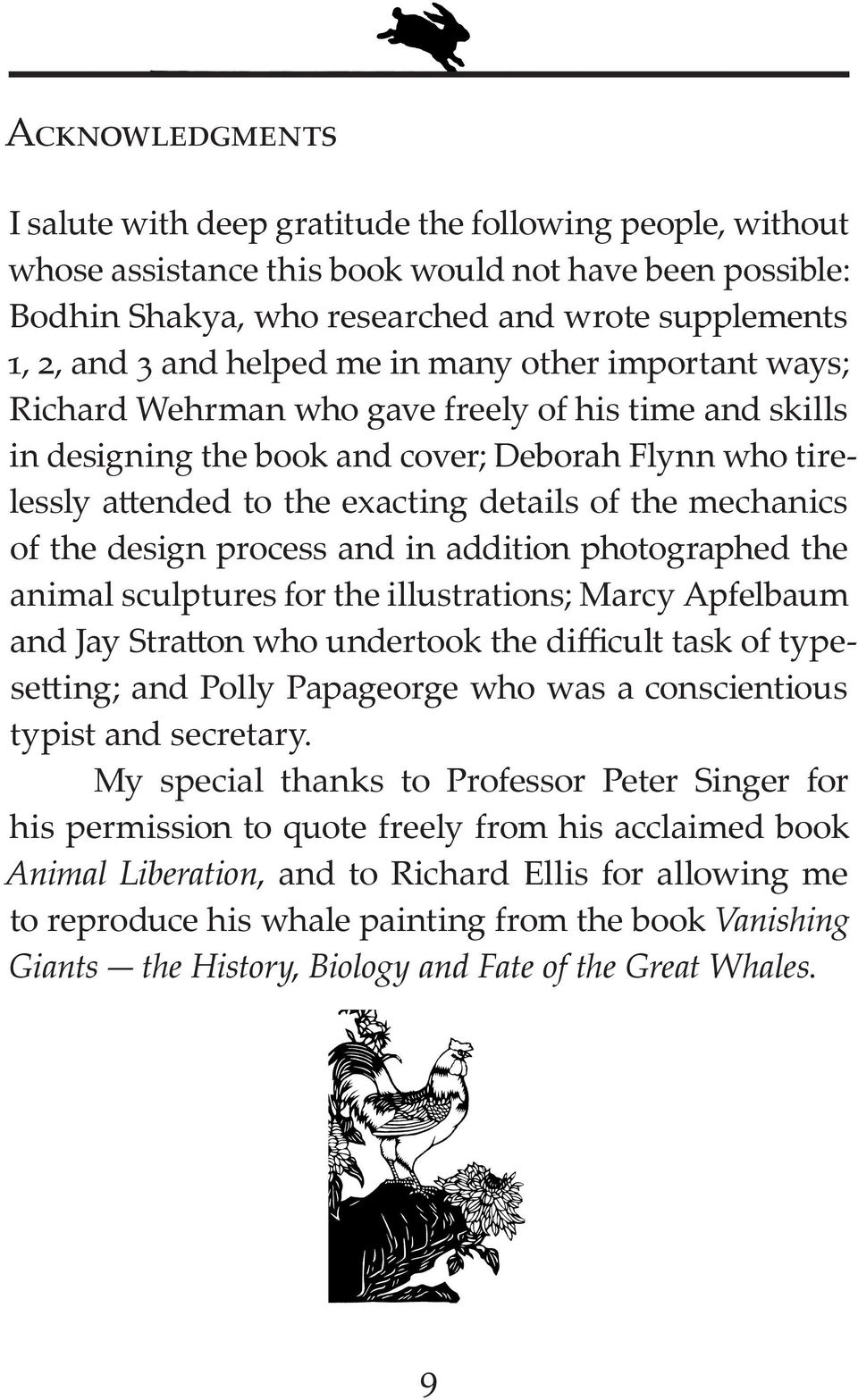 design process and in addition photographed the animal sculptures for the illustrations; Marcy Apfelbaum and Jay Stra on who undertook the difficult task of typese ing; and Polly Papageorge who was a