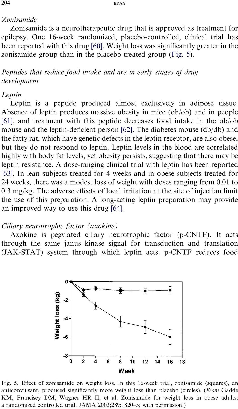 Peptides that reduce food intake and are in early stages of drug development Leptin Leptin is a peptide produced almost exclusively in adipose tissue.
