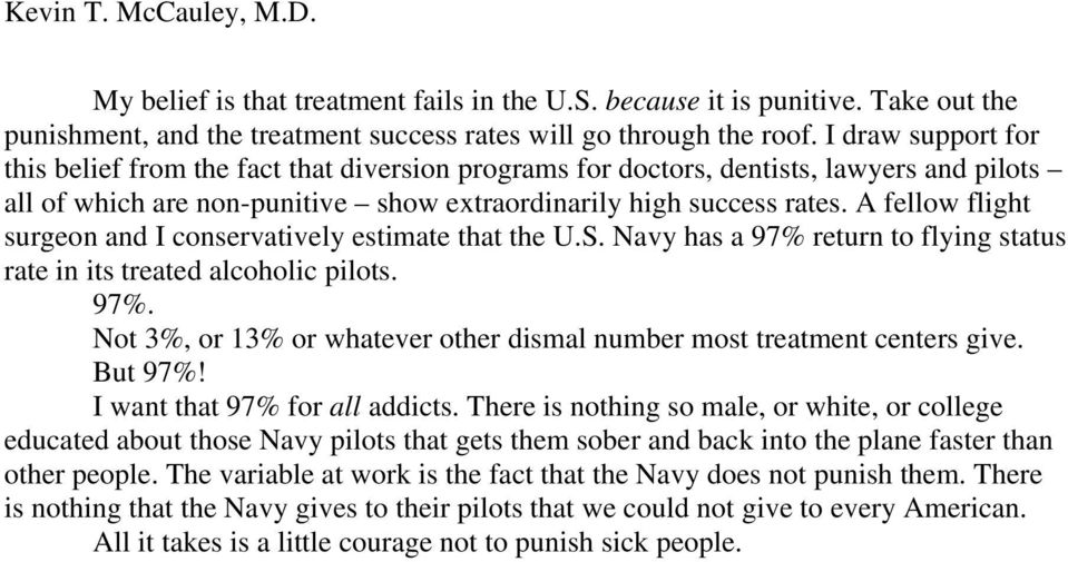 A fellow flight surgeon and I conservatively estimate that the U.S. Navy has a 97% return to flying status rate in its treated alcoholic pilots. 97%. Not 3%, or 13% or whatever other dismal number most treatment centers give.