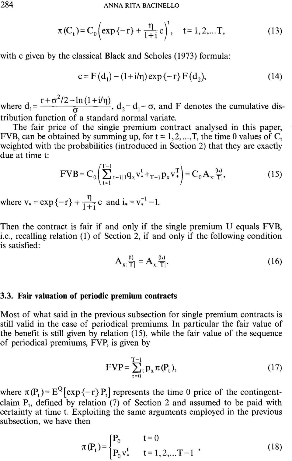 tribution function of a standard normal variate. The fair price of the single premium contract analysed in this paper, FVB, can be obtained by summing up, for t = 1,2.
