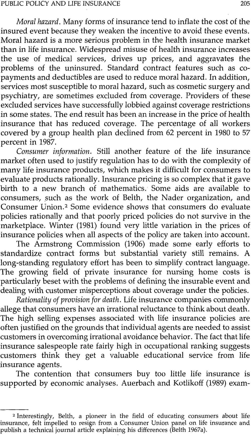 Widespread misuse of health insurance increases the use of medical services, drives up prices, and aggravates the problems of the uninsured.