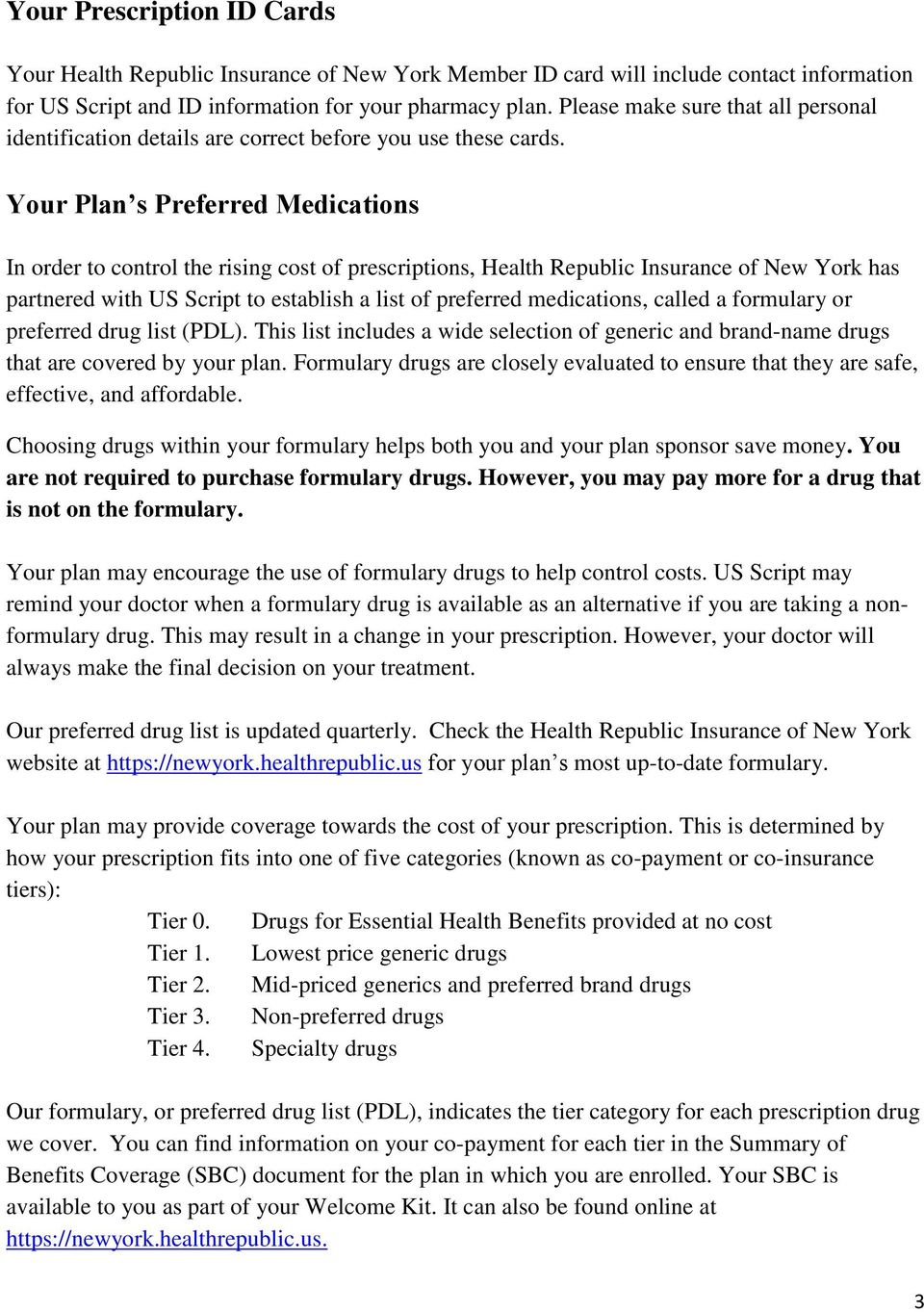 Your Plan s Preferred Medications In order to control the rising cost of prescriptions, Health Republic Insurance of New York has partnered with US Script to establish a list of preferred