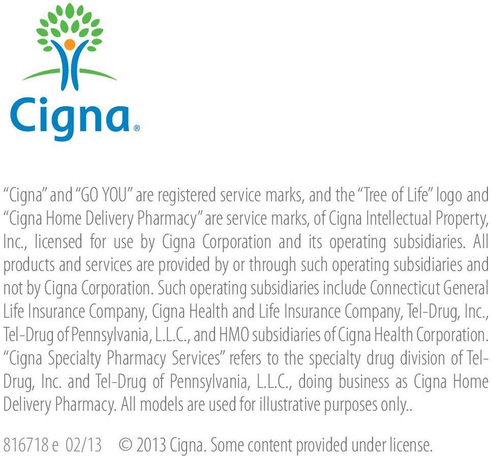 Such operating subsidiaries include Connecticut General Life Insurance Company, Cigna Health and Life Insurance Company, Tel-Drug, Inc., Tel-Drug of Pennsylvania, L.L.C., and HMO subsidiaries of Cigna Health Corporation.
