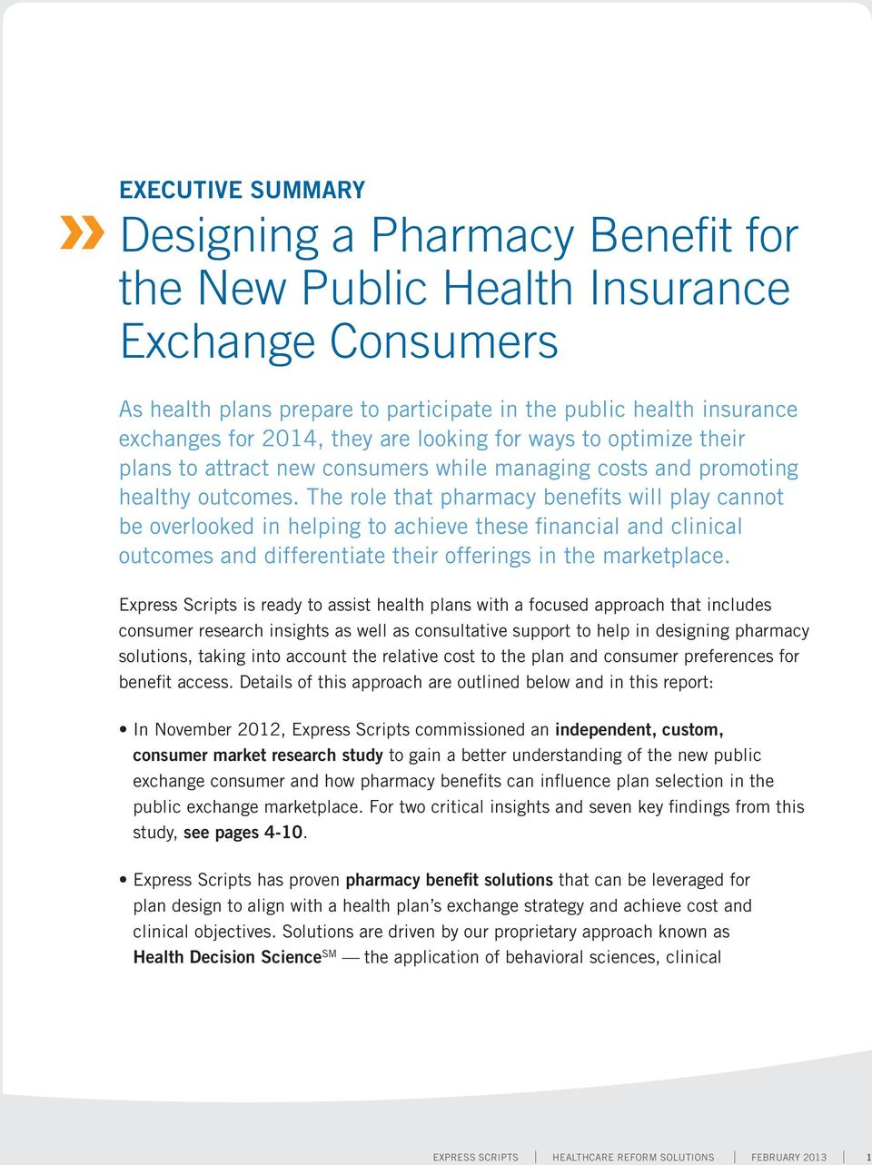 The role that pharmacy benefits will play cannot be overlooked in helping to achieve these financial and clinical outcomes and differentiate their offerings in the marketplace.