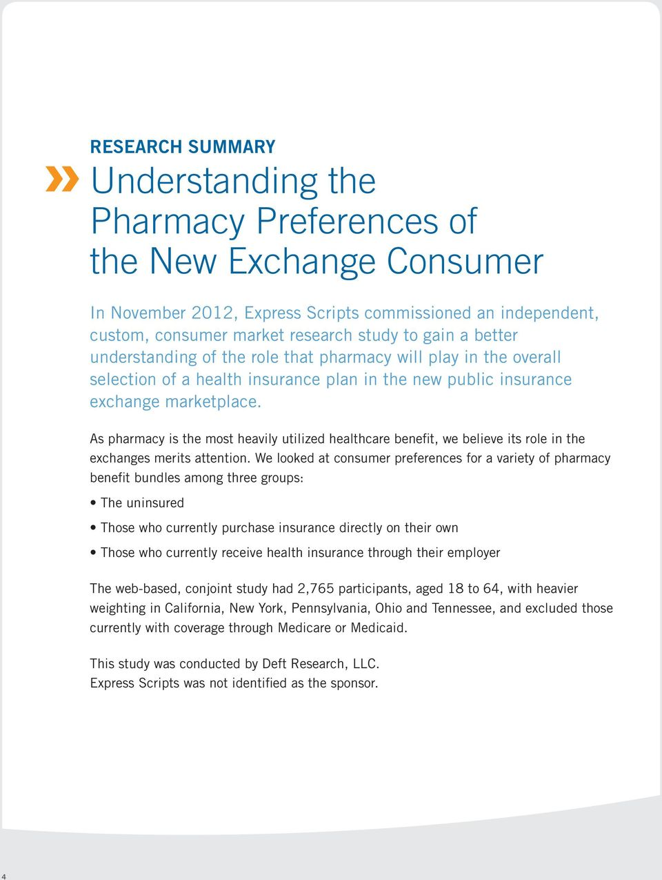 As pharmacy is the most heavily utilized healthcare benefit, we believe its role in the exchanges merits attention.