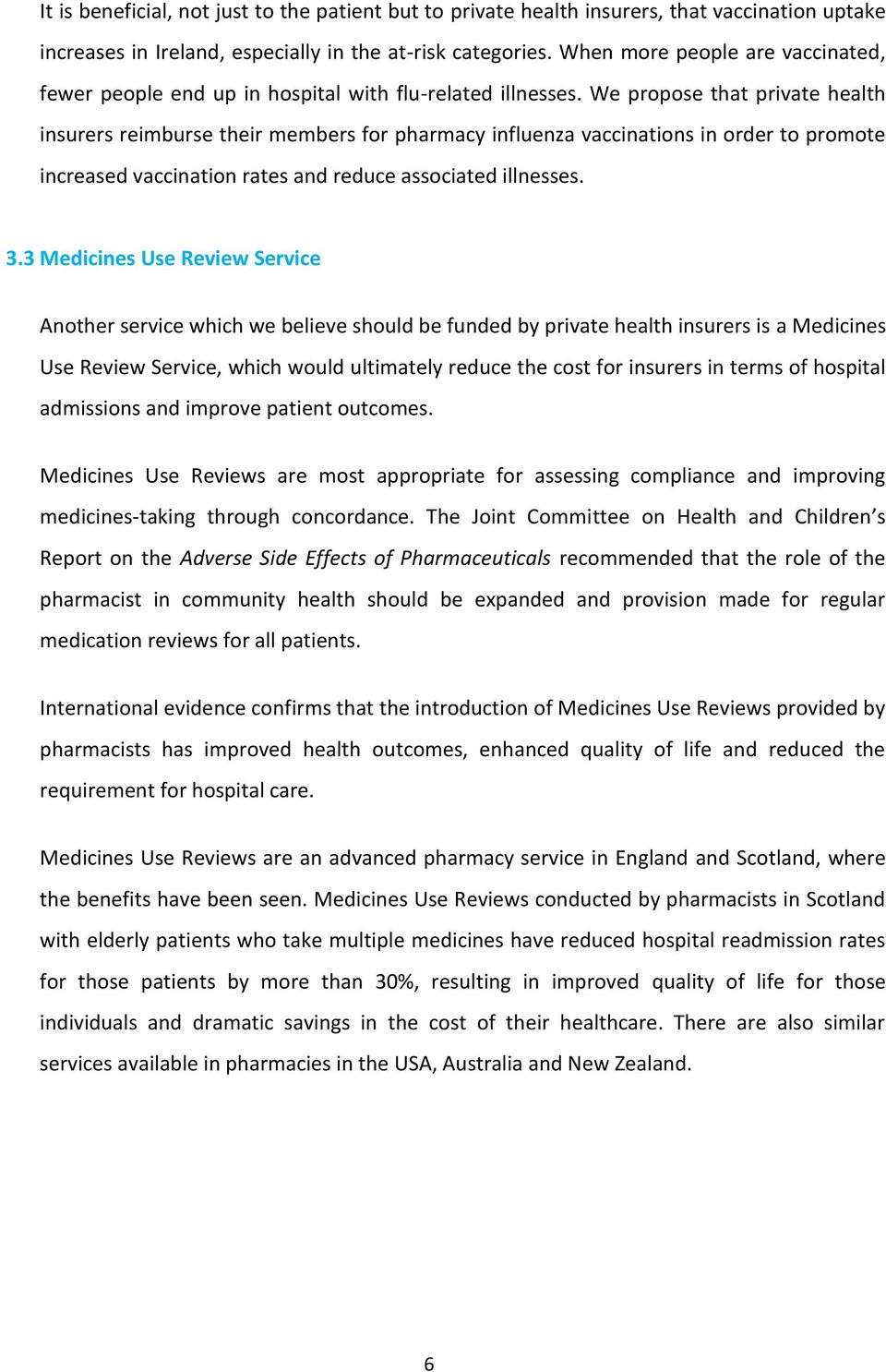 We propose that private health insurers reimburse their members for pharmacy influenza vaccinations in order to promote increased vaccination rates and reduce associated illnesses. 3.