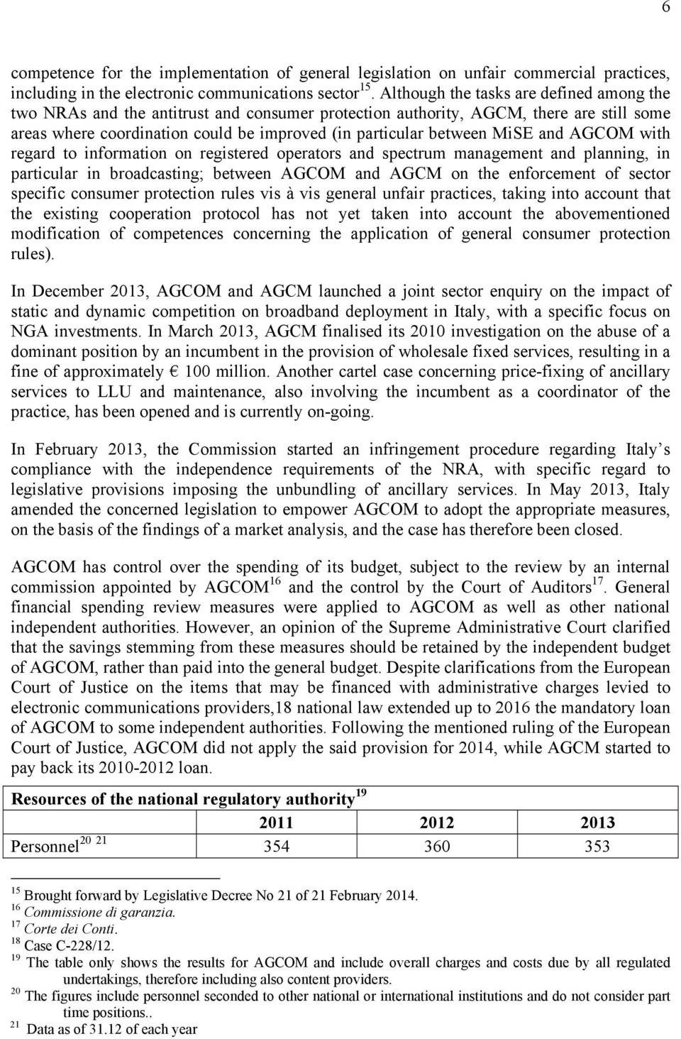 MiSE and AGCOM with regard to information on registered operators and spectrum management and planning, in particular in broadcasting; between AGCOM and AGCM on the enforcement of sector specific