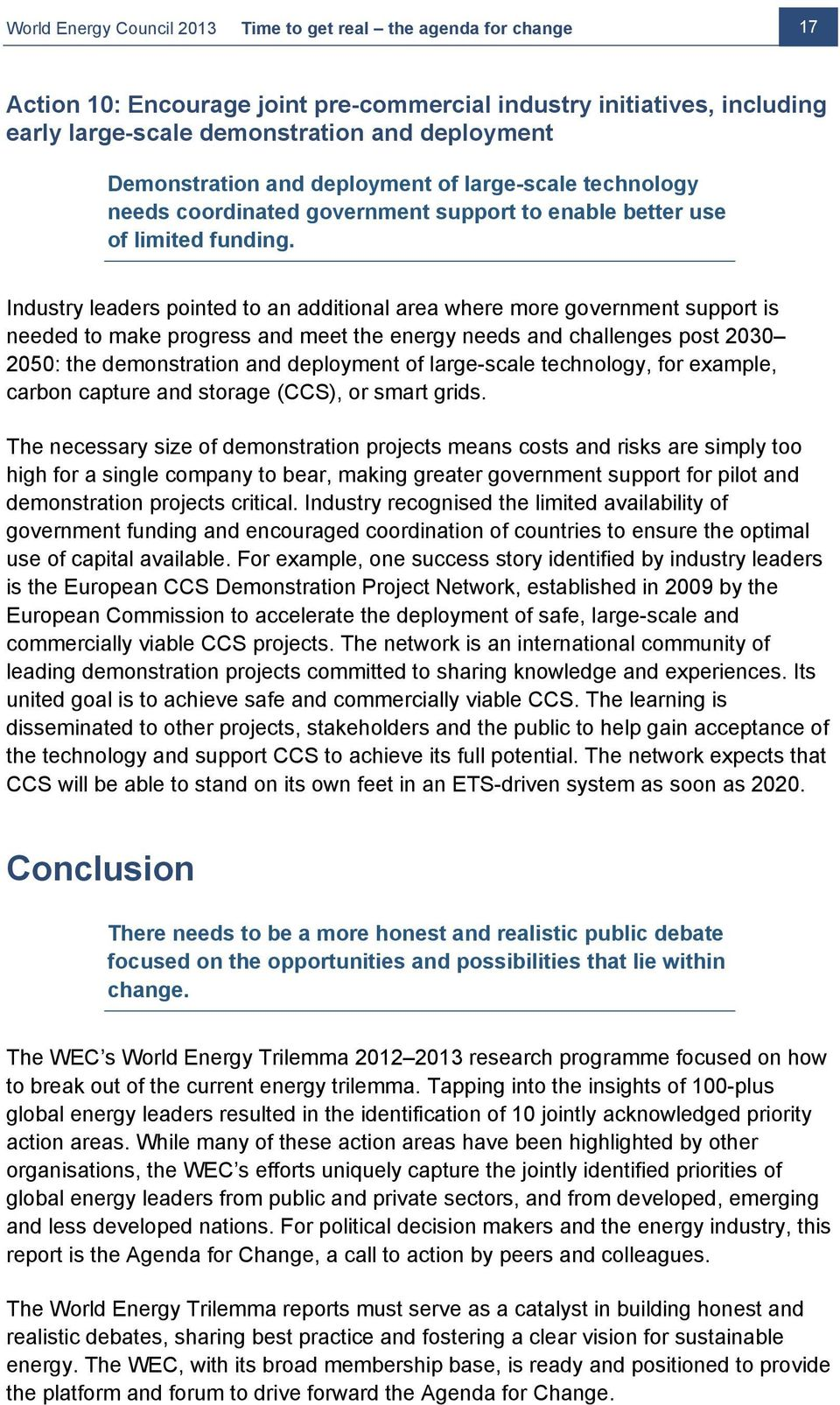 Industry leaders pointed to an additional area where more government support is needed to make progress and meet the energy needs and challenges post 2030 2050: the demonstration and deployment of