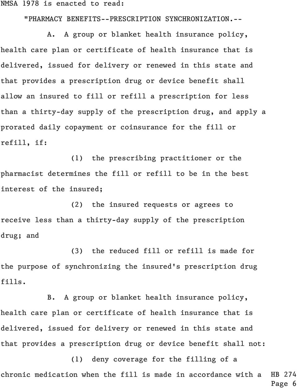 or device benefit shall allow an insured to fill or refill a prescription for less than a thirty-day supply of the prescription drug, and apply a prorated daily copayment or coinsurance for the fill