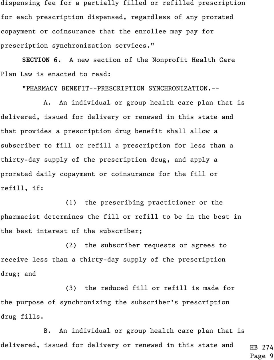 An individual or group health care plan that is delivered, issued for delivery or renewed in this state and that provides a prescription drug benefit shall allow a subscriber to fill or refill a