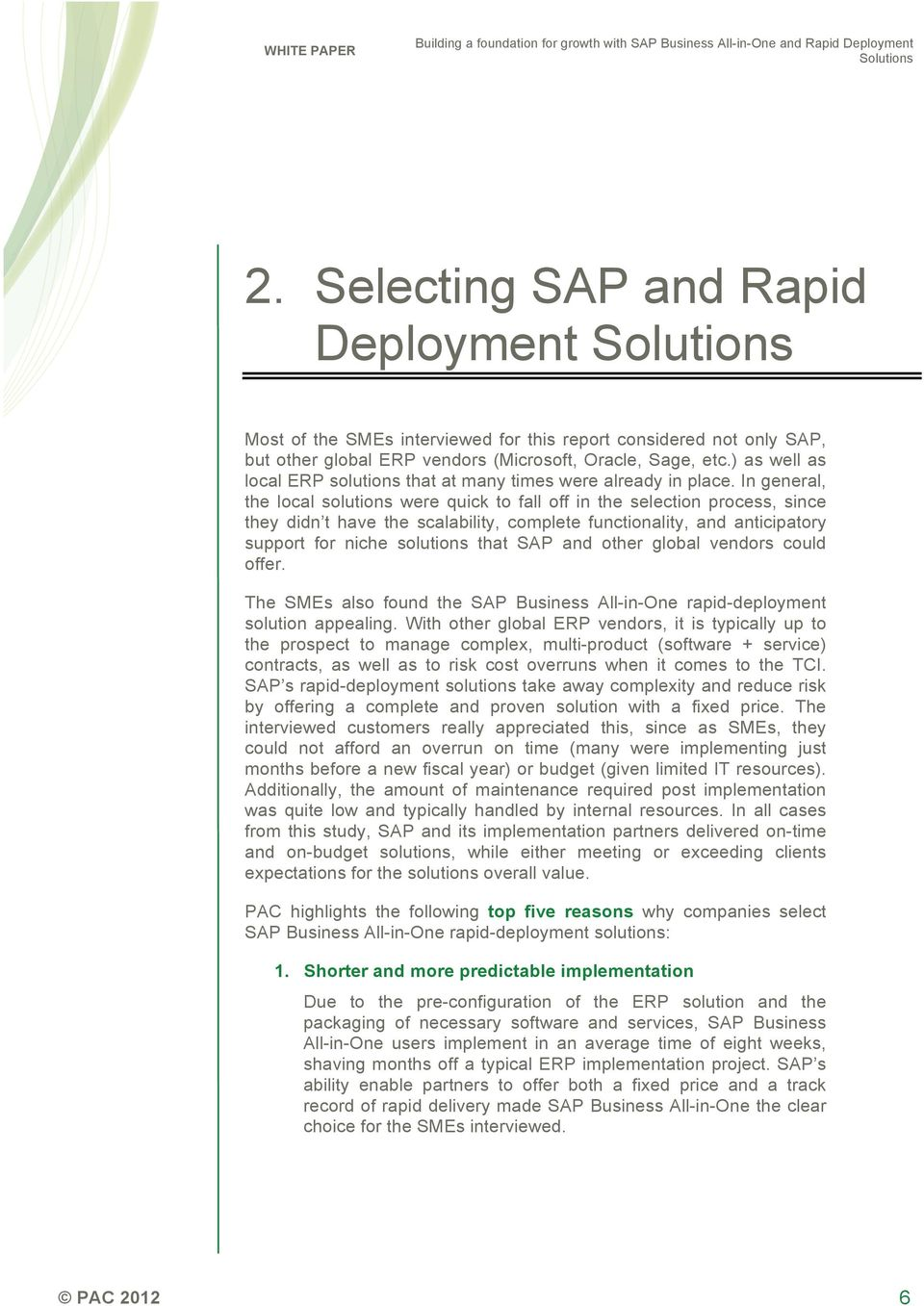In general, the local solutions were quick to fall off in the selection process, since they didn t have the scalability, complete functionality, and anticipatory support for niche solutions that SAP