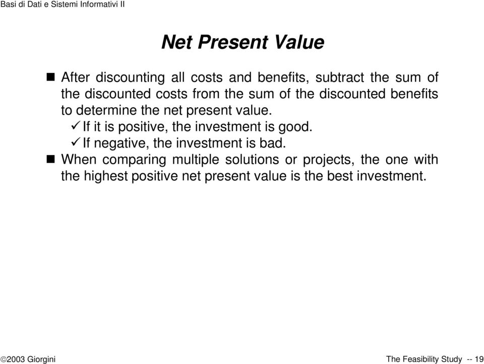 If it is positive, the investment is good. If negative, the investment is bad.