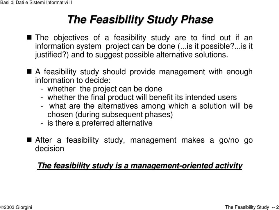 A feasibility study should provide management with enough information to decide: - whether the project can be done - whether the final product will benefit its intended
