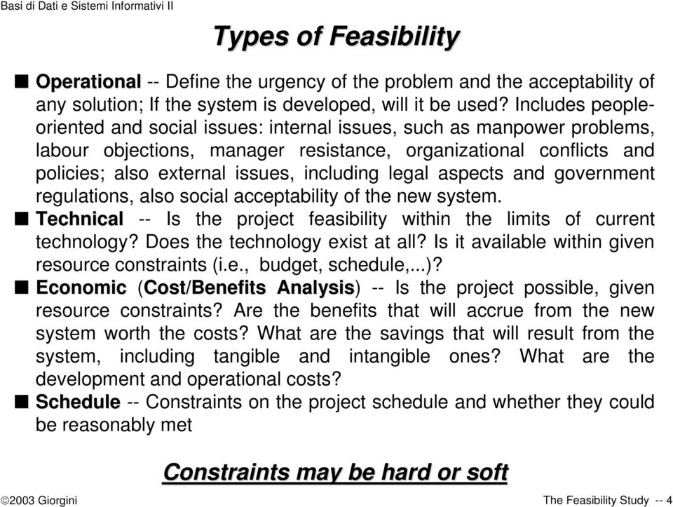 legal aspects and government regulations, also social acceptability of the new system. Technical -- Is the project feasibility within the limits of current technology?