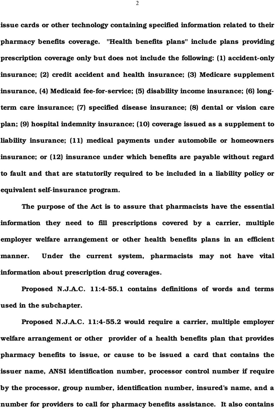 supplement insurance, (4) Medicaid fee-for-service; (5) disability income insurance; (6) longterm care insurance; (7) specified disease insurance; (8) dental or vision care plan; (9) hospital