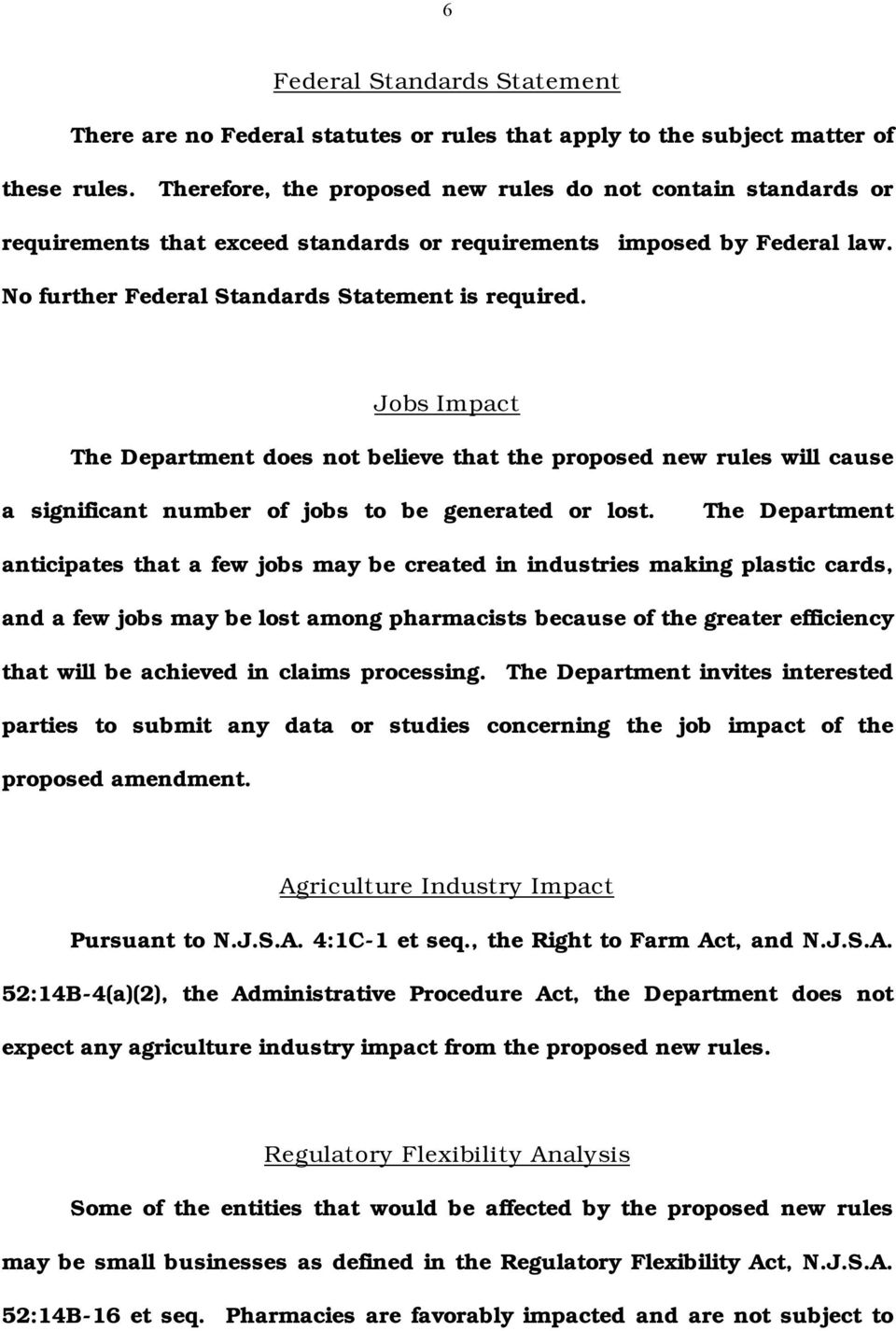 Jobs Impact The Department does not believe that the proposed new rules will cause a significant number of jobs to be generated or lost.