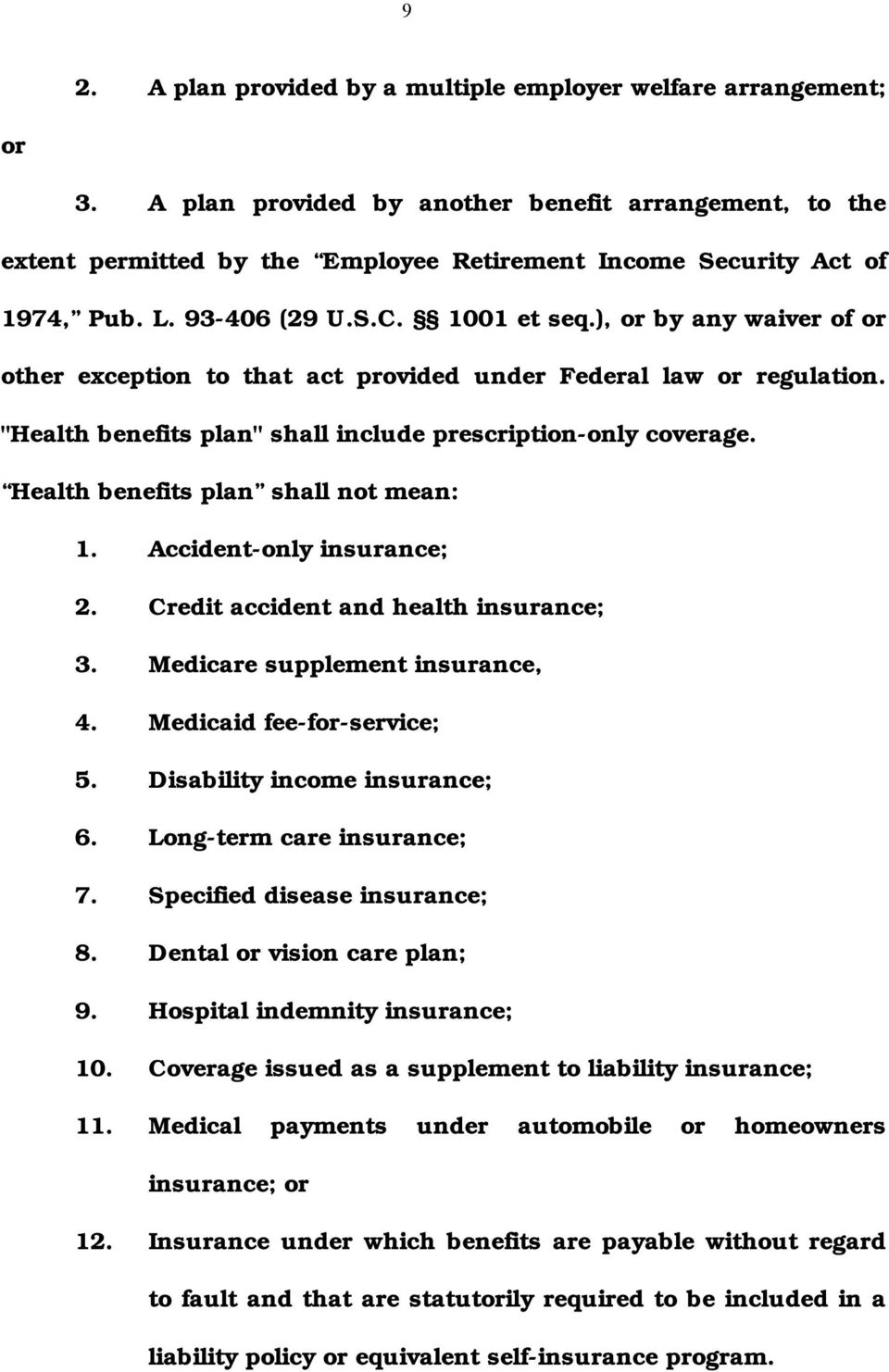 "), or by any waiver of or other exception to that act provided under Federal law or regulation. ""Health benefits plan"" shall include prescription-only coverage. Health benefits plan shall not mean: 1."