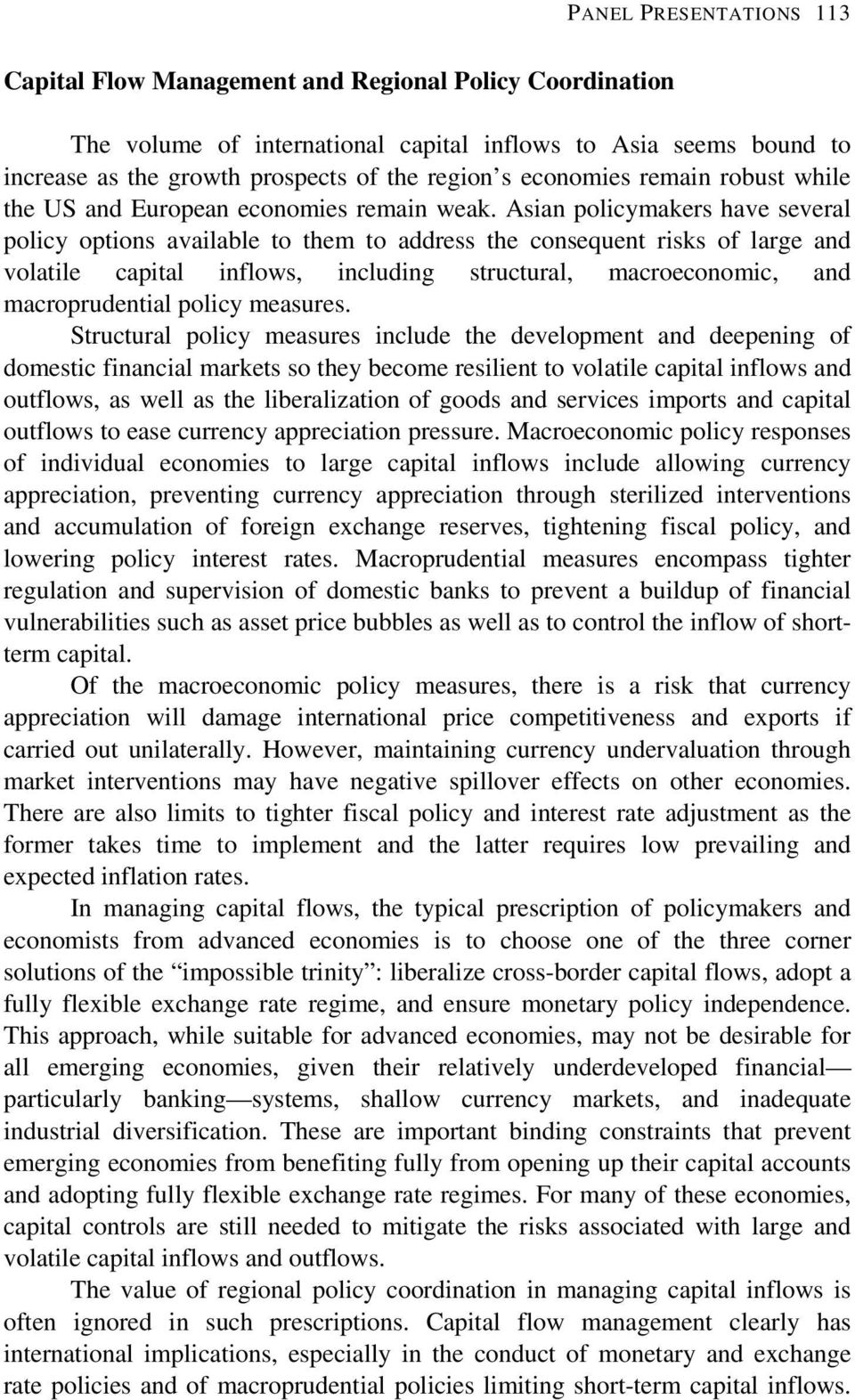 Asian policymakers have several policy options available to them to address the consequent risks of large and volatile capital inflows, including structural, macroeconomic, and macroprudential policy