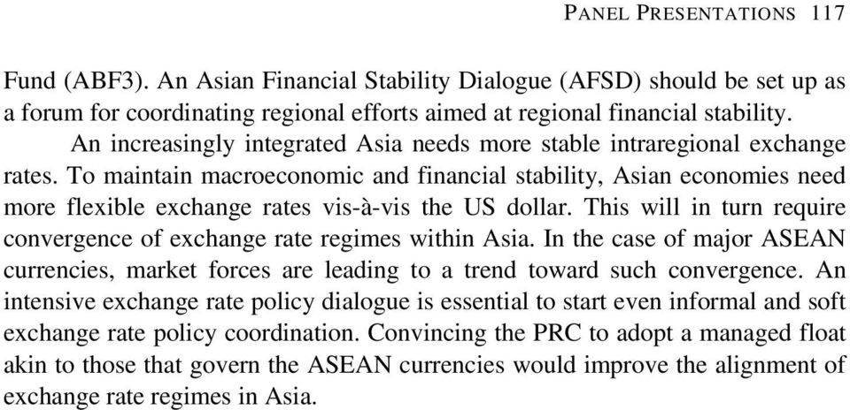 To maintain macroeconomic and financial stability, Asian economies need more flexible exchange rates vis-à-vis the US dollar.