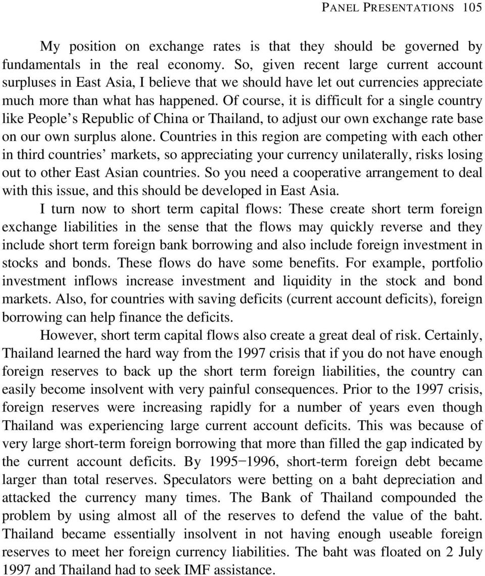 Of course, it is difficult for a single country like People s Republic of China or Thailand, to adjust our own exchange rate base on our own surplus alone.