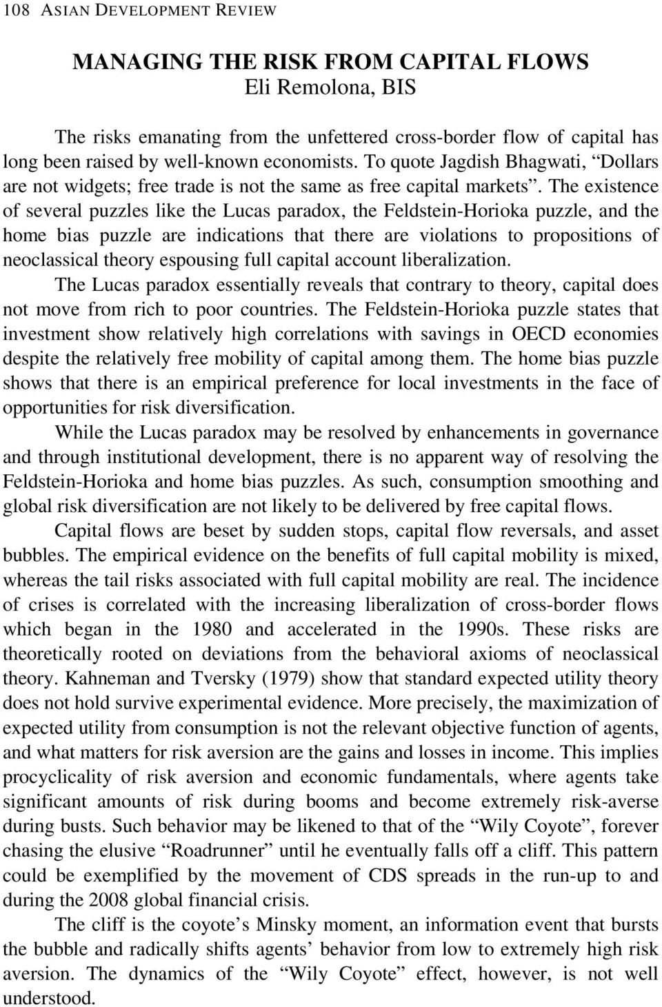 The existence of several puzzles like the Lucas paradox, the Feldstein-Horioka puzzle, and the home bias puzzle are indications that there are violations to propositions of neoclassical theory