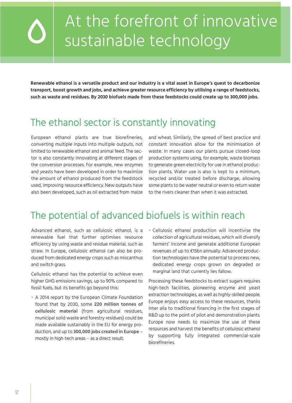 The ethanol sector is constantly innovating European ethanol plants are true biorefineries, converting multiple inputs into multiple outputs, not limited to renewable ethanol and animal feed.