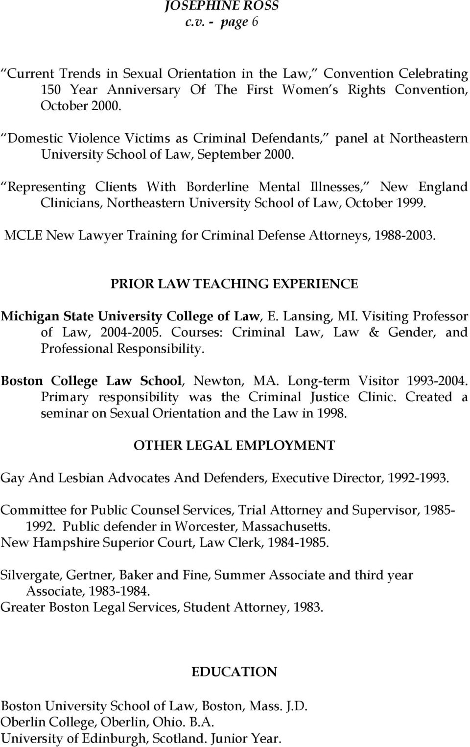 Representing Clients With Borderline Mental Illnesses, New England Clinicians, Northeastern University School of Law, October 1999. MCLE New Lawyer Training for Criminal Defense Attorneys, 1988-2003.