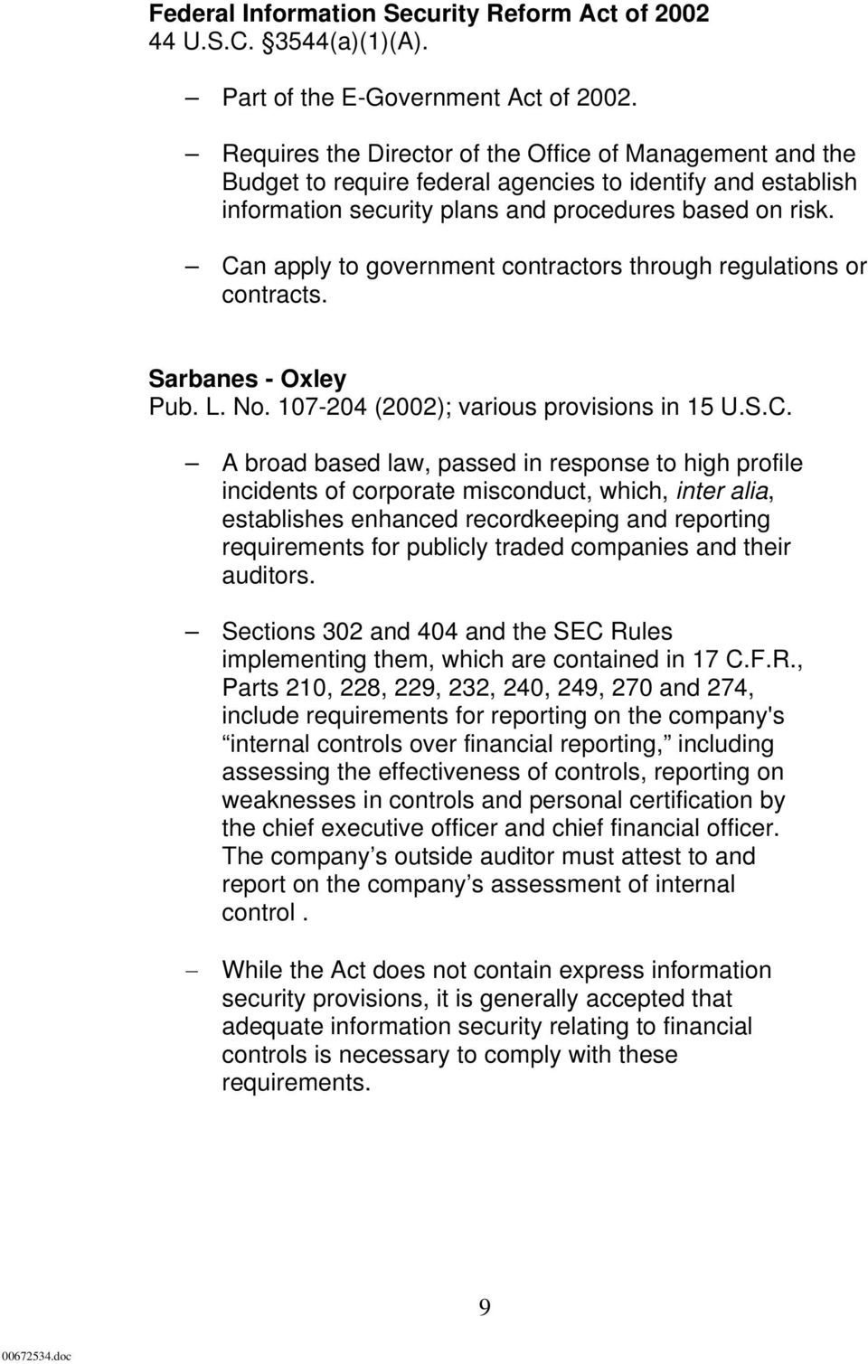 Can apply to government contractors through regulations or contracts. Sarbanes - Oxley Pub. L. No. 107-204 (2002); various provisions in 15 U.S.C. A broad based law, passed in response to high