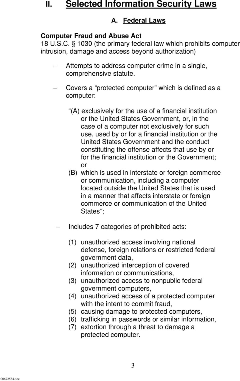 1030 (the primary federal law which prohibits computer intrusion, damage and access beyond authorization) Attempts to address computer crime in a single, comprehensive statute.