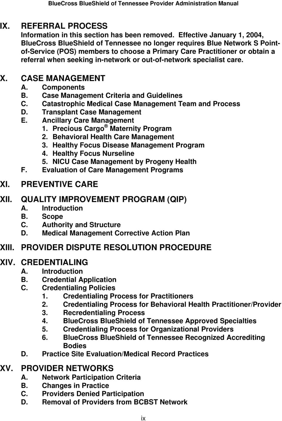 in-network or out-of-network specialist care. X. CASE MANAGEMENT A. Components B. Case Management Criteria and Guidelines C. Catastrophic Medical Case Management Team and Process D.