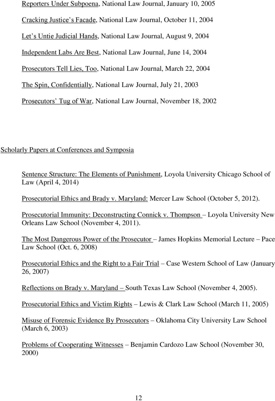 Prosecutors Tug of War, National Law Journal, November 18, 2002 Scholarly Papers at Conferences and Symposia Sentence Structure: The Elements of Punishment, Loyola University Chicago School of Law
