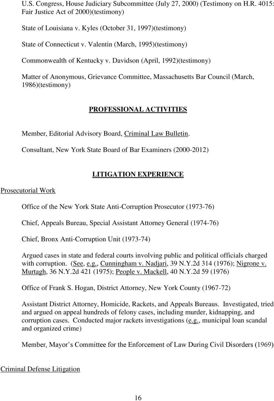 Davidson (April, 1992)(testimony) Matter of Anonymous, Grievance Committee, Massachusetts Bar Council (March, 1986)(testimony) PROFESSIONAL ACTIVITIES Member, Editorial Advisory Board, Criminal Law