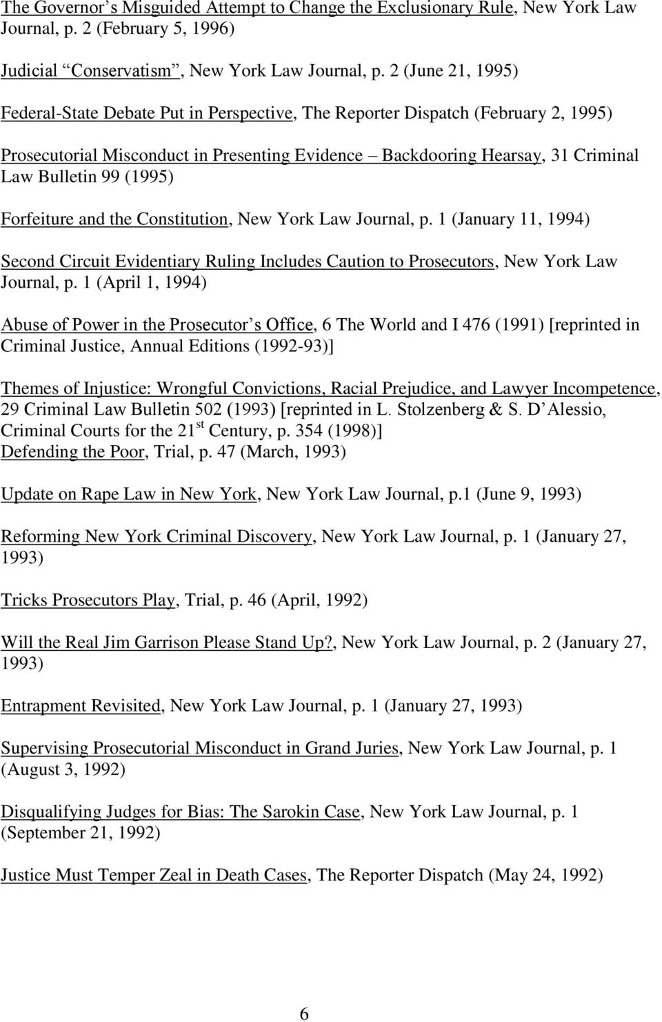 (1995) Forfeiture and the Constitution, New York Law Journal, p. 1 (January 11, 1994) Second Circuit Evidentiary Ruling Includes Caution to Prosecutors, New York Law Journal, p.