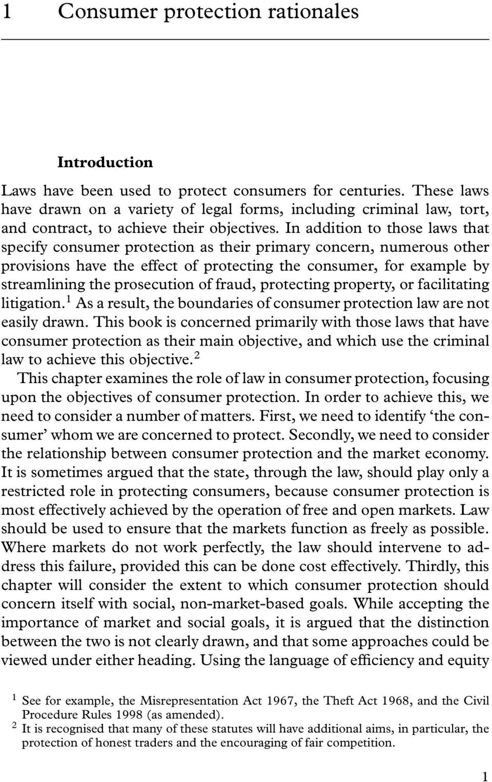 In addition to those laws that specify consumer protection as their primary concern, numerous other provisions have the effect of protecting the consumer, for example by streamlining the prosecution