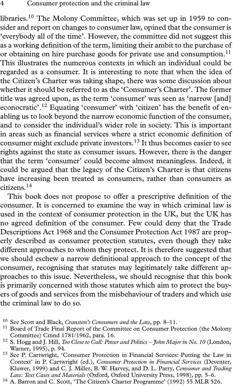 However, the committee did not suggest this as a working definition of the term, limiting their ambit to the purchase of or obtaining on hire purchase goods for private use and consumption.