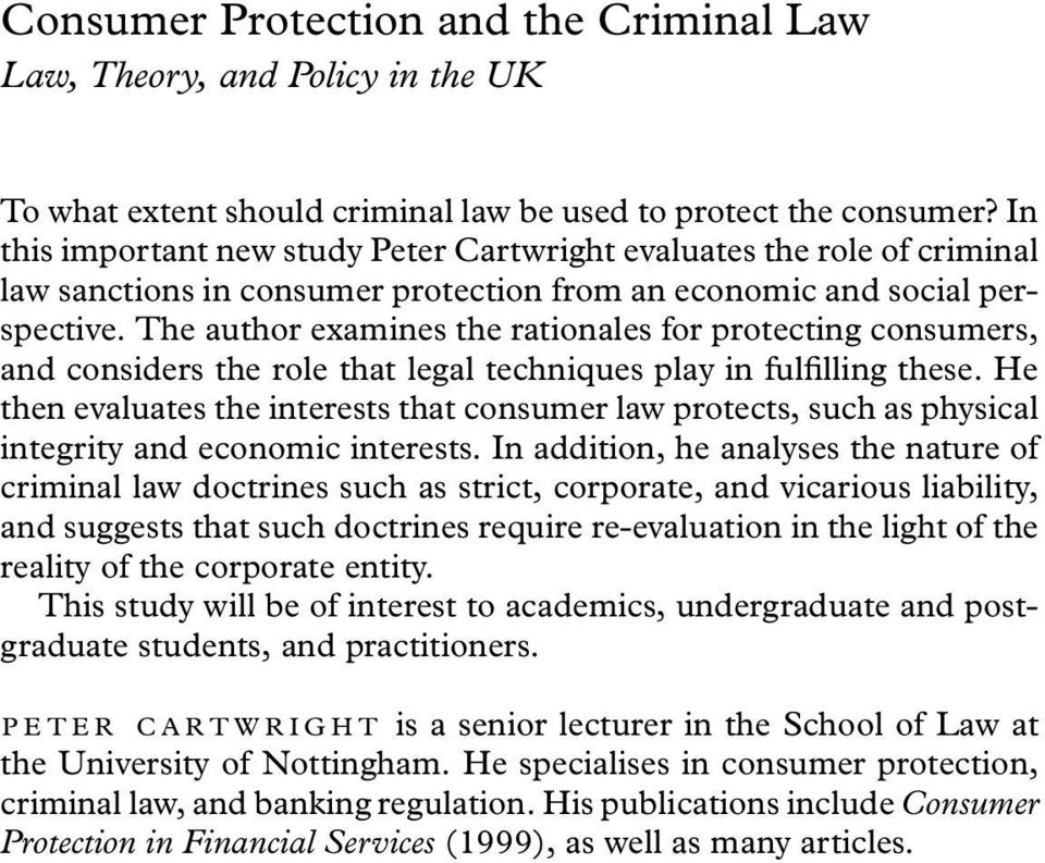 The author examines the rationales for protecting consumers, and considers the role that legal techniques play in fulfilling these.