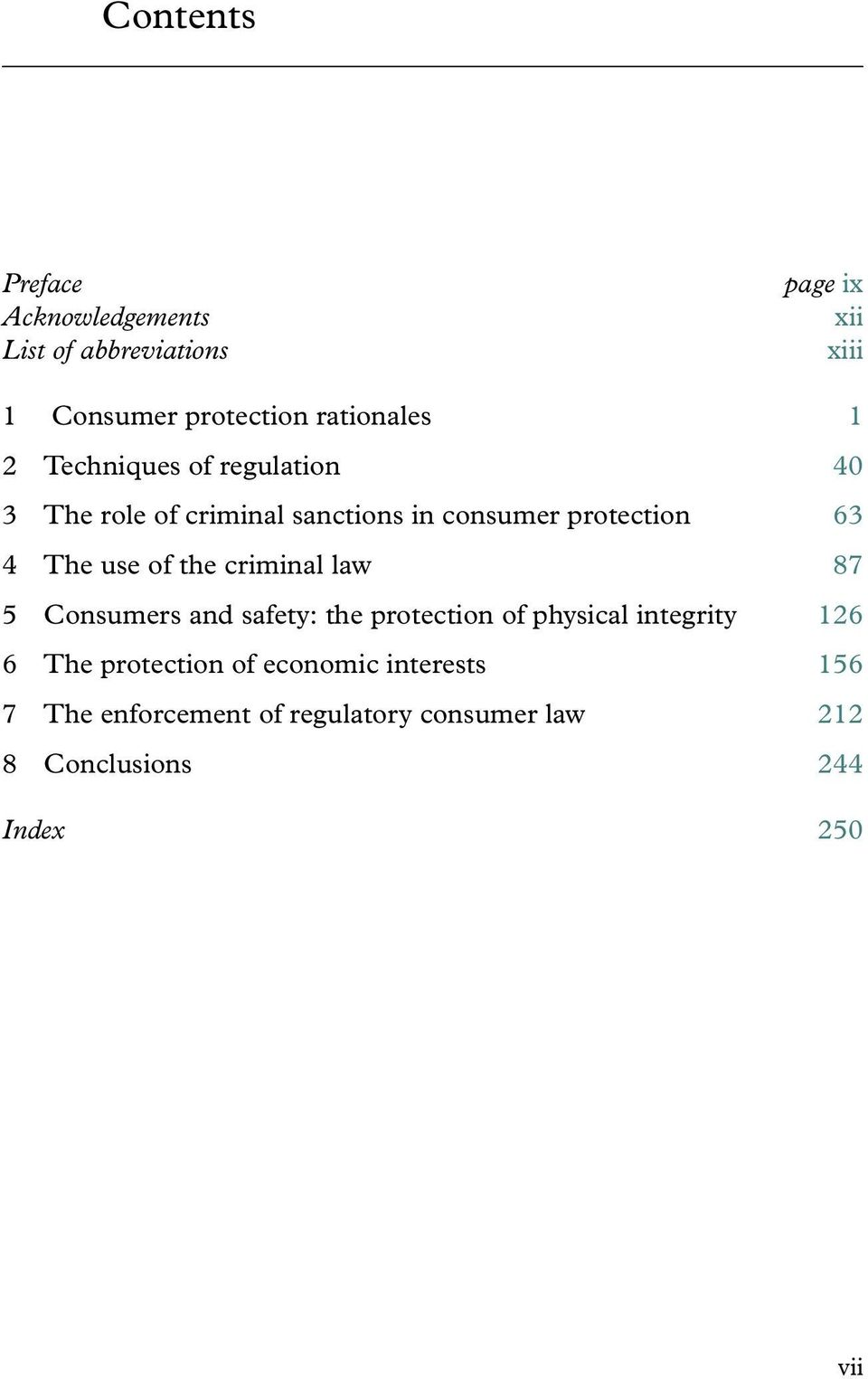 The use of the criminal law 87 5 Consumers and safety: the protection of physical integrity 126 6 The