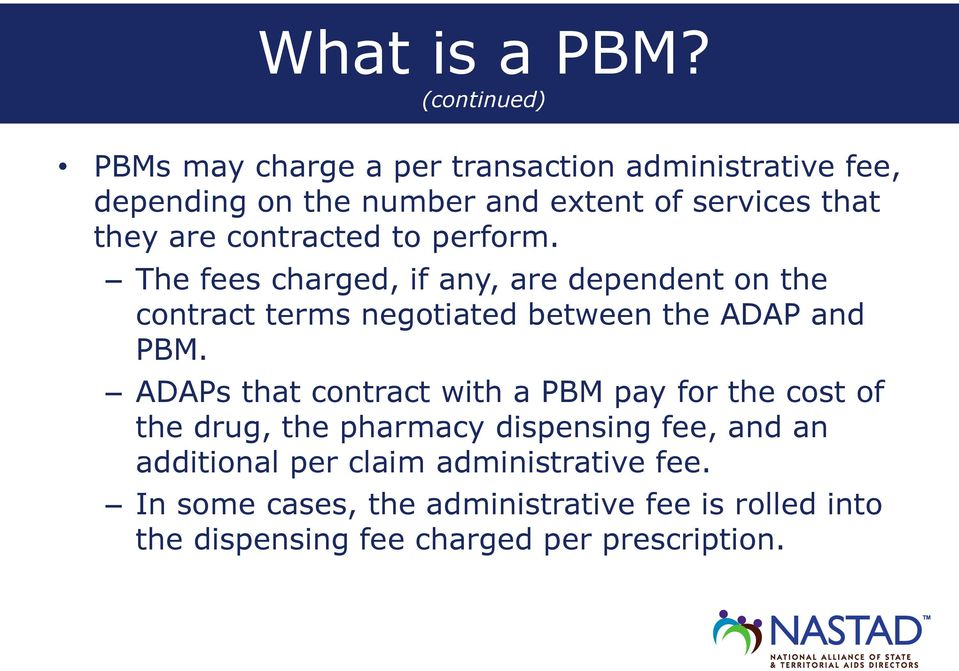 are contracted to perform. The fees charged, if any, are dependent on the contract terms negotiated between the ADAP and PBM.
