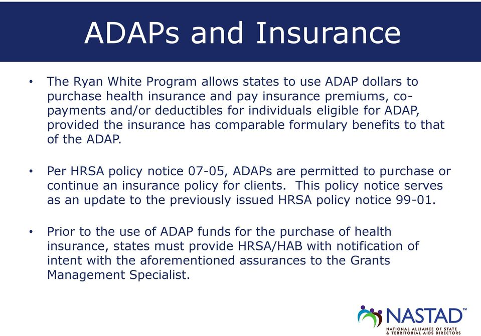 Per HRSA policy notice 07-05, ADAPs are permitted to purchase or continue an insurance policy for clients.