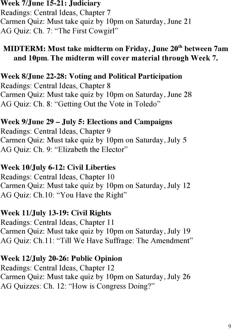 Week 8/June 22-28: Voting and Political Participation Readings: Central Ideas, Chapter 8 Carmen Quiz: Must take quiz by 10pm on Saturday, June 28 AG Quiz: Ch.