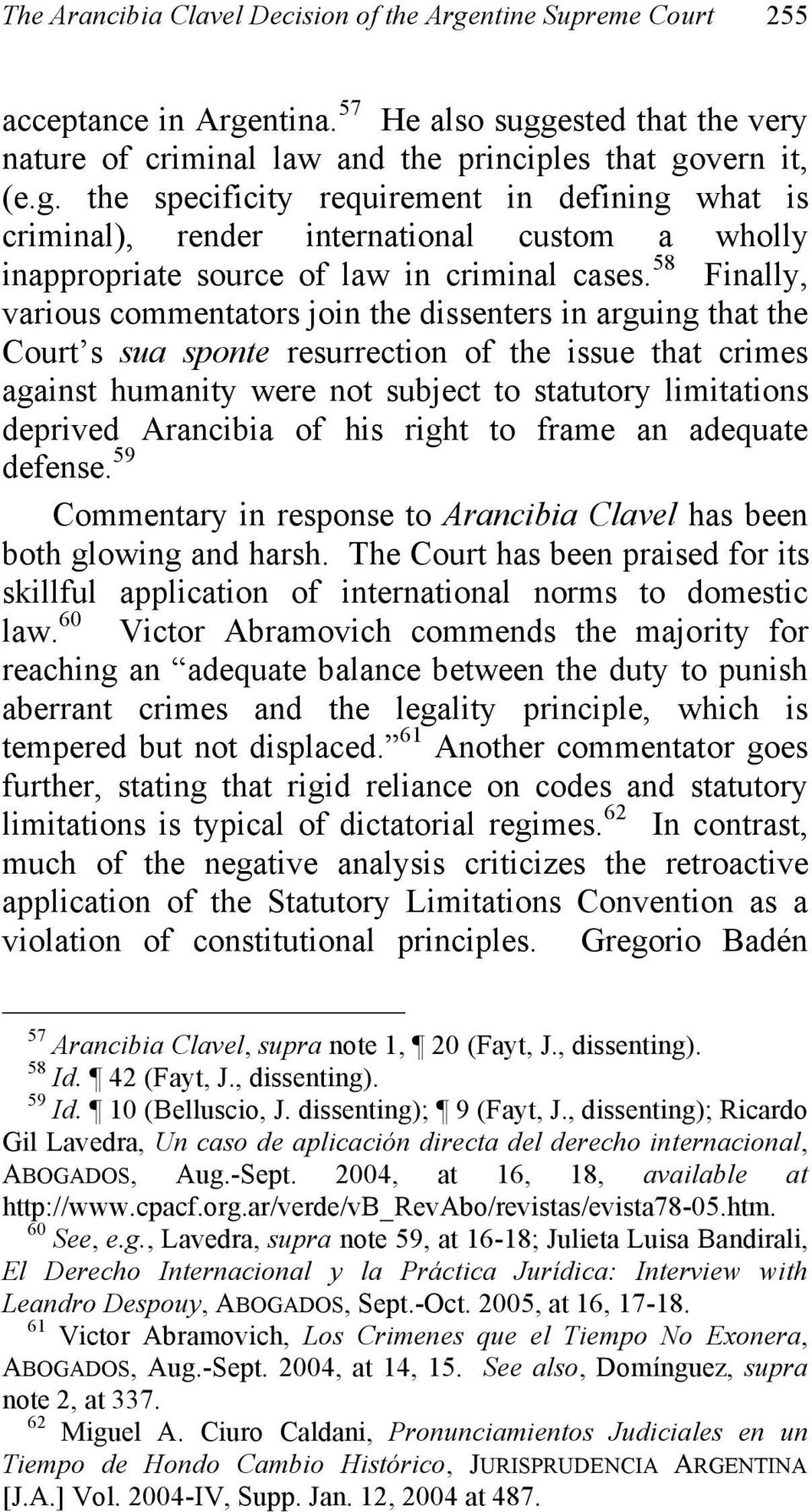 Arancibia of his right to frame an adequate defense. 59 Commentary in response to Arancibia Clavel has been both glowing and harsh.