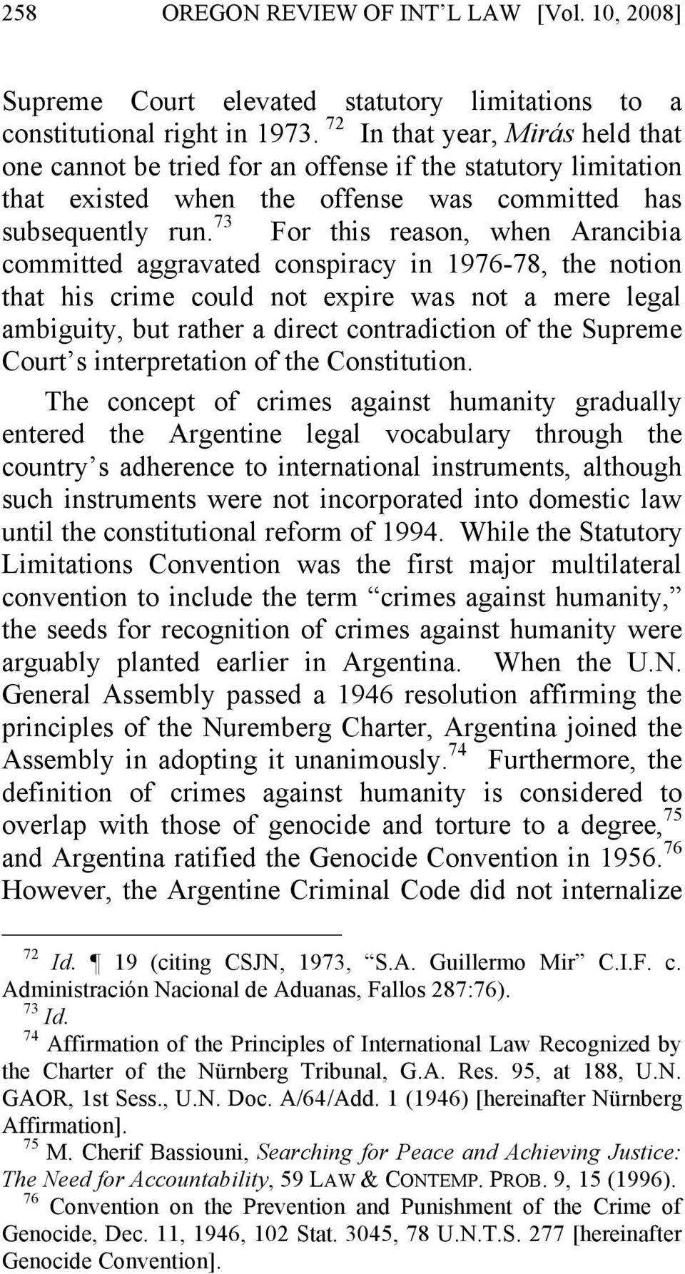 73 For this reason, when Arancibia committed aggravated conspiracy in 1976-78, the notion that his crime could not expire was not a mere legal ambiguity, but rather a direct contradiction of the