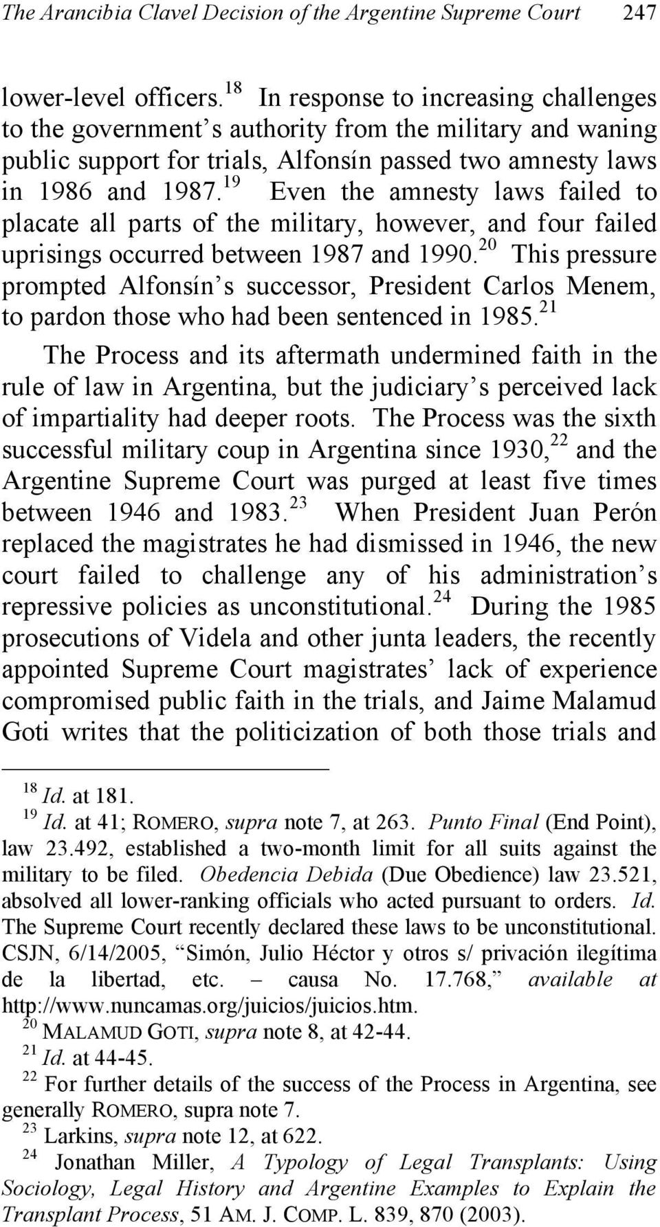 19 Even the amnesty laws failed to placate all parts of the military, however, and four failed uprisings occurred between 1987 and 1990.