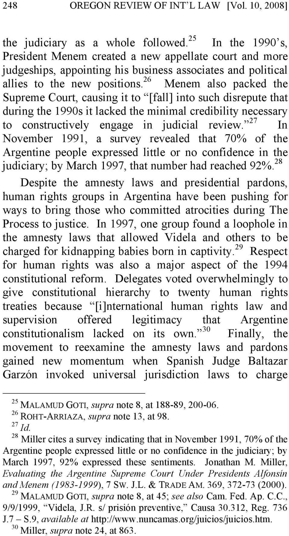 26 Menem also packed the Supreme Court, causing it to [fall] into such disrepute that during the 1990s it lacked the minimal credibility necessary to constructively engage in judicial review.