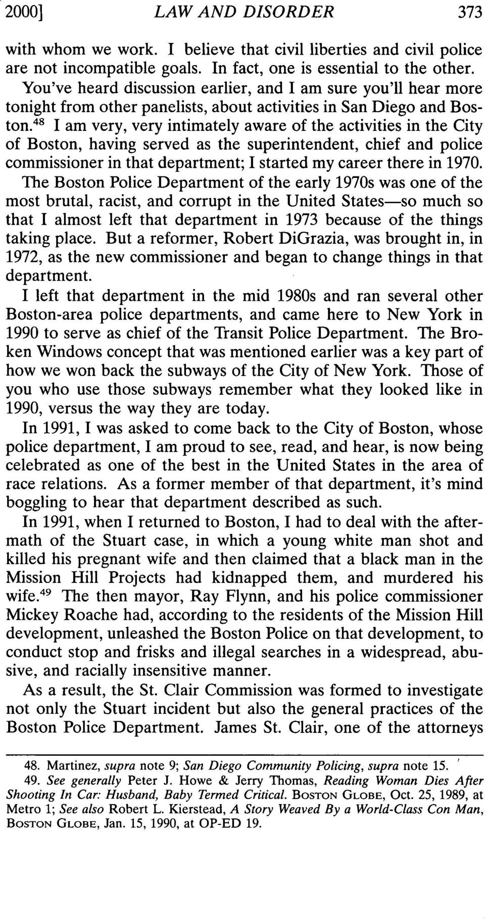 48 I am very, very intimately aware of the activities in the City of Boston, having served as the superintendent, chief and police commissioner in that department; I started my career there in 1970.
